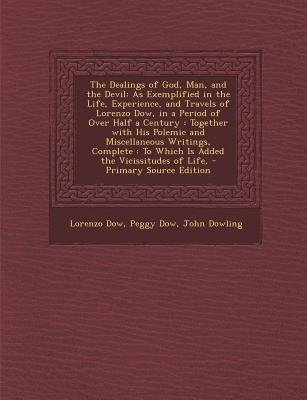 The Dealings of God, Man, and the Devil - As Exemplified in the Life, Experience, and Travels of Lorenzo Dow, in a Period of...