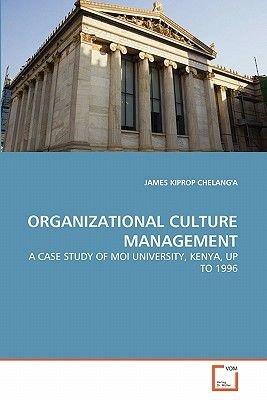 Organizational Culture Management (Paperback): James Kiprop Chelang'a