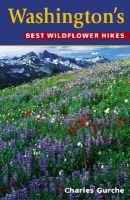 Washington's Best Wildflower Hikes (Paperback): Charles Gurche