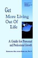 Get More Living Outof Life (Paperback): Barbara Walter Shields