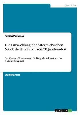 Die Entwicklung Der Osterreichischen Minderheiten Im Kurzen 20.Jahrhundert (German, Paperback): Fabian Prilasnig