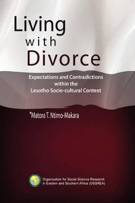 Living with Divorce. Expectations and Contradictions Within the Lesotho Socio-Cultural Context (Paperback): Matora T....
