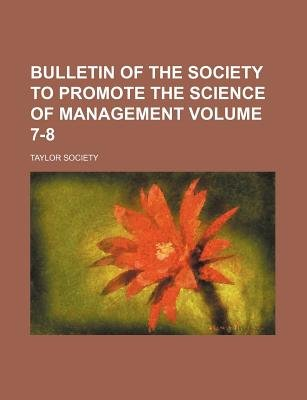 Bulletin of the Society to Promote the Science of Management Volume 7-8 (Paperback): Taylor Society