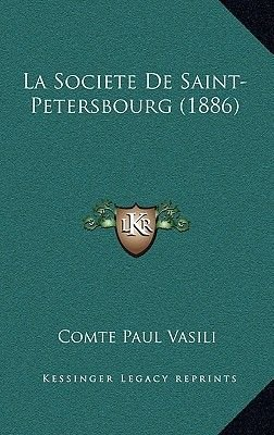 La Societe De Saint-Petersbourg (1886) (French, Paperback): Comte Paul Vasili