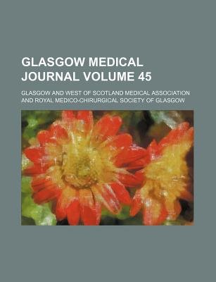 Glasgow Medical Journal Volume 45 (Paperback): Glasgow And West of Association