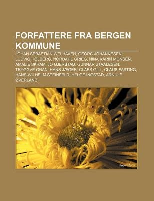 Forfattere Fra Bergen Kommune - Johan Sebastian Welhaven, Georg Johannesen, Ludvig Holberg, Nordahl Grieg, Nina Karin Monsen,...