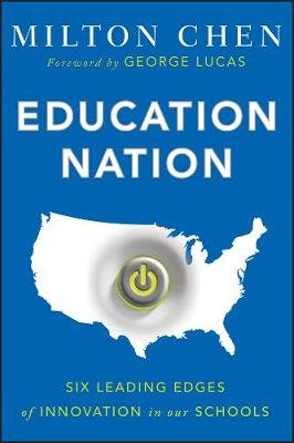 Education Nation - Six Leading Edges of Innovation in our Schools (Paperback): Milton Chen