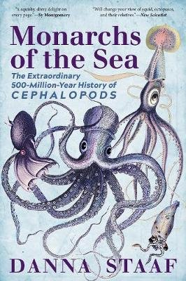 Monarchs of the Sea - The Extraordinary 500-Million-Year History of Cephalopods (Paperback): Danna Staaf