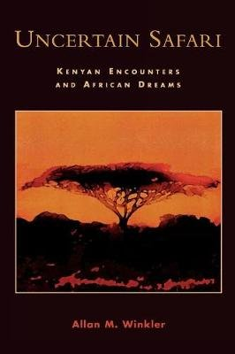 Uncertain Safari - Kenyan Encounters and African Dreams (Paperback): Allan M Winkler