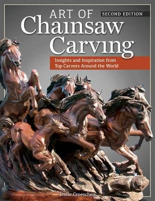 Art of Chainsaw Carving, 2nd Edn (Paperback, Revised edition): Jessie Groeschen