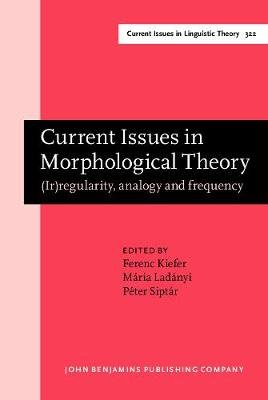 Current Issues in Morphological Theory - (Ir)regularity, analogy and frequency. Selected papers from the 14th International...