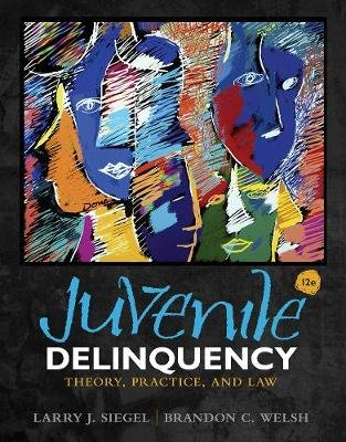 Juvenile Delinquency - Theory, Practice, and Law (Hardcover, 12th edition): Brandon Welsh, Larry Siegel