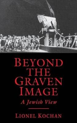 Beyond the Graven Image - A Jewish View (Hardcover, New): Lionel Kochan