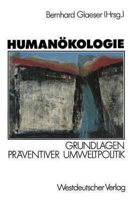 Humanokologie - Grundlagen Praventiver Umweltpolitik (German, Paperback, 1989): Bernhard Glaeser