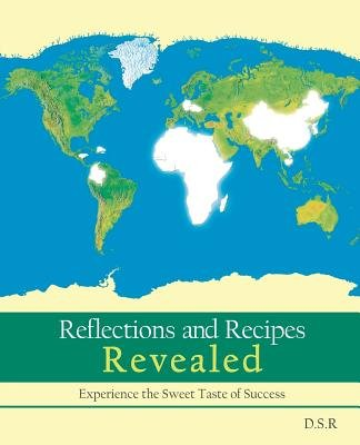 Reflections and Recipes Revealed - Experience the Taste of Sweet Success (Paperback): Dsr