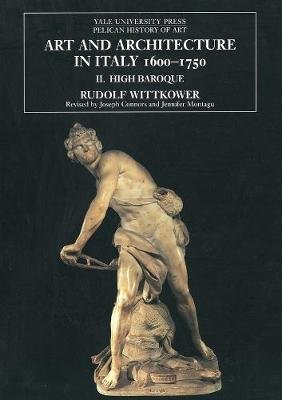 Art and Architecture in Italy, 1600-1750 - Volume 2: The High Baroque, 1625-1675 (Paperback, 4th Ed): Rudolf Wittkower