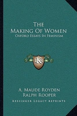 The Making of Women - Oxford Essays in Feminism (Paperback): A. Maude Royden, Ralph Rooper