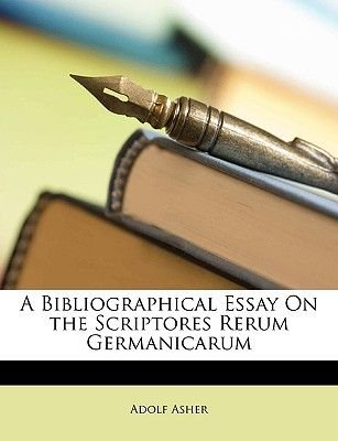 A Bibliographical Essay on the Scriptores Rerum Germanicarum (Paperback): Adolf Asher