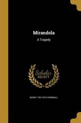 Mirandola - A Tragedy (Paperback): Barry 1787-1874 Cornwall