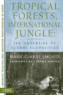 Tropical Forests, International Jungle - The Underside of Global Ecopolitics (Hardcover, 2003 Ed.): Cynthia Schoch