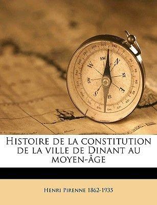 Histoire de La Constitution de La Ville de Dinant Au Moyen-Age (English, French, Paperback): Henri Pirenne