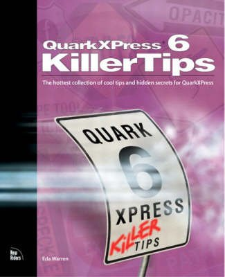 Quark XPress Killer Tips - The Hottest Collection of Cool Tips and Hidden Secrets for QuarkXPress (Paperback): Elizabeth Levin,...