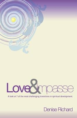 Love and Impasse - A Look at 7 of the Most Challenging Transitions in Spiritual Development (Paperback): Denise Richard