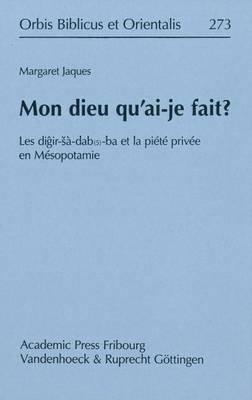 Mon Dieu Qu'ai-Je Fait? - Les Digir-Sa-Dab(5)-Ba Et La Privee En Mesopotamie (French, Hardcover): Margaret Jaques