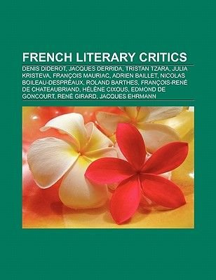 French Literary Critics - Denis Diderot, Jean-Paul Sartre, Jacques Derrida, Tristan Tzara, Julia Kristeva, Francois Mauriac,...