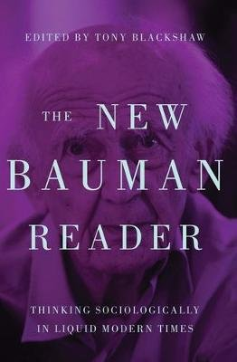 The New Bauman Reader - Thinking Sociologically in Liquid Modern Times (Paperback): Tony Blackshaw