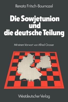 Die Sowjetunion und die Deutsche Teilung (German, Paperback, 1979): Renata Fritsch-Bournazel