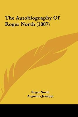 The Autobiography of Roger North (1887) (Hardcover): Roger North