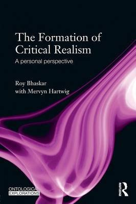 The Formation of Critical Realism - A Personal Perspective (Paperback): Roy Bhaskar, Mervyn Hartwig, Mela Hartwig