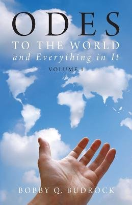 Odes to the World and Everything in It (Paperback): Bobby Q. Budrock