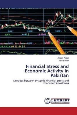 Financial Stress and Economic Activity in Pakistan (Paperback): Akbar Ahsan, Batool Irem