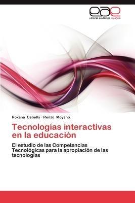 Tecnologias Interactivas En La Educacion (Spanish, Paperback): Roxana Cabello, Renzo Moyano