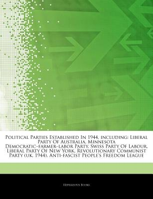 "Articles on Political Parties Established in 1944, Including - Liberal Party of Australia, Minnesota Democratic ""Farmer ""Labor..."