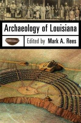 Archaeology of Louisiana (Hardcover): Mark A. Rees