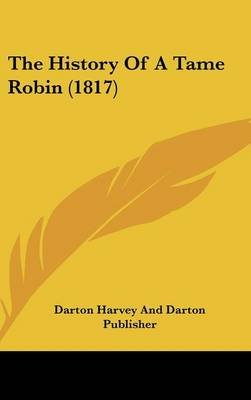 The History of a Tame Robin (1817) (Hardcover): Darton & Harvey Publishing