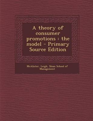 A Theory of Consumer Promotions - The Model - Primary Source Edition (Paperback): Leigh McAlister