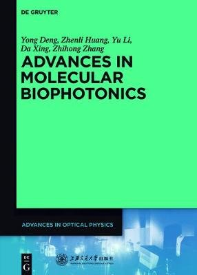 Advances in Molecular Biophotonics (Electronic book text): Yong Deng, Zhenli Huang, Yu Li, Da Xing, Zhihong Zhang