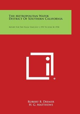 The Metropolitan Water District of Southern California - Report for the Fiscal Year July 1, 1957 to June 30, 1958 (Paperback):...