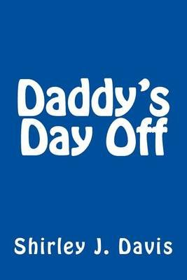 Daddy's Day Off (Paperback): Shirley J Davis