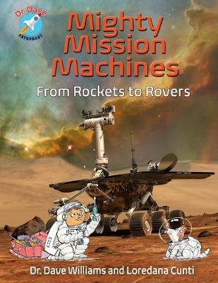 Mighty Mission Machines - From Rockets to Rovers (Hardcover): Dave Williams, Loredana Cunti