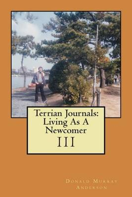 Terrian Journals - Living as a Newcomer (III) (Paperback): Donald Murray Anderson