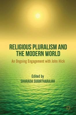 Religious Pluralism and the Modern World - An Ongoing Engagement with John Hick (Electronic book text): Sharada Sugirtharajah