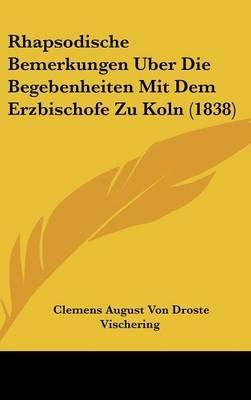 Rhapsodische Bemerkungen Uber Die Begebenheiten Mit Dem Erzbischofe Zu Koln (1838) (English, German, Hardcover): Clemens August...