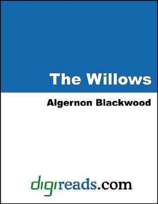 The Willows (Electronic book text): Algernon Blackwood