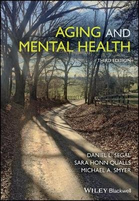 Aging and Mental Health (Paperback, 3rd Edition): Daniel L. Segal, Sara Honn Qualls, Michael A. Smyer
