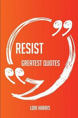Resist Greatest Quotes - Quick, Short, Medium or Long Quotes. Find the Perfect Resist Quotations for All Occasions - Spicing Up...